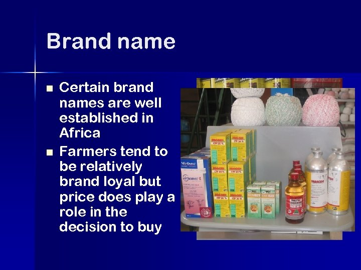 Brand name n n Certain brand names are well established in Africa Farmers tend