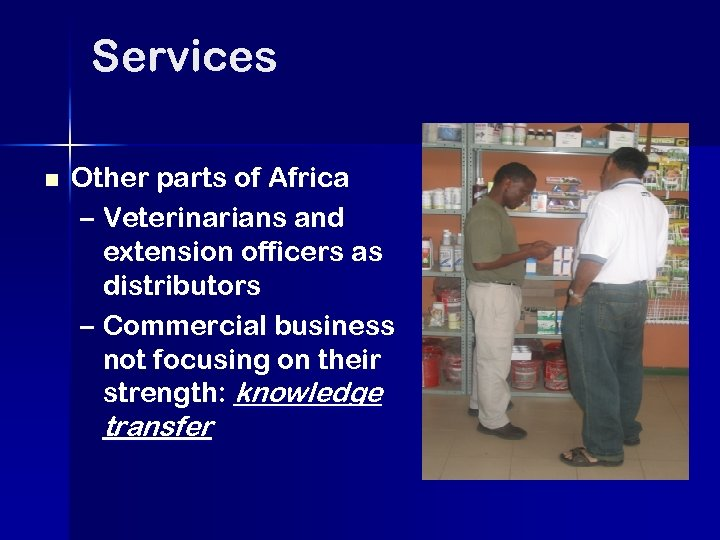 Services n Other parts of Africa – Veterinarians and extension officers as distributors –