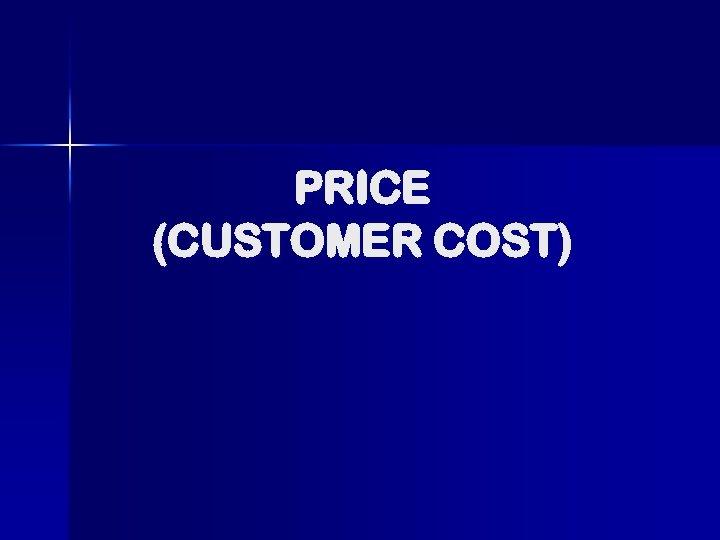 PRICE (CUSTOMER COST)