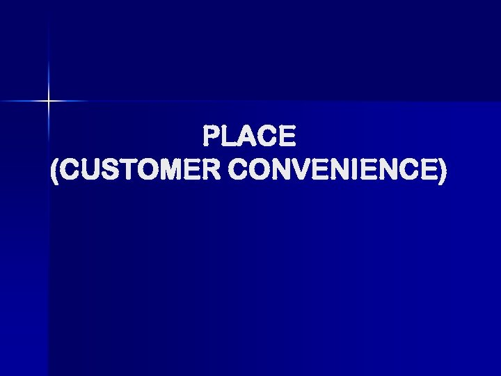 PLACE (CUSTOMER CONVENIENCE)