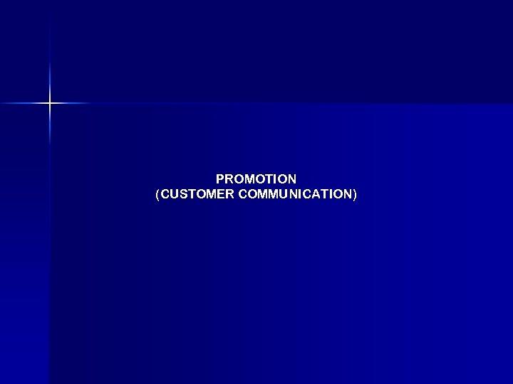 PROMOTION (CUSTOMER COMMUNICATION)