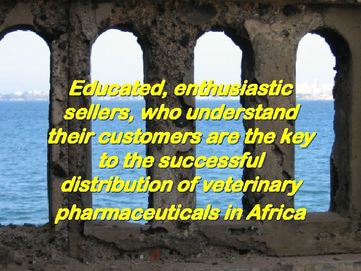 Educated, enthusiastic sellers, who understand their customers are the key to the successful distribution