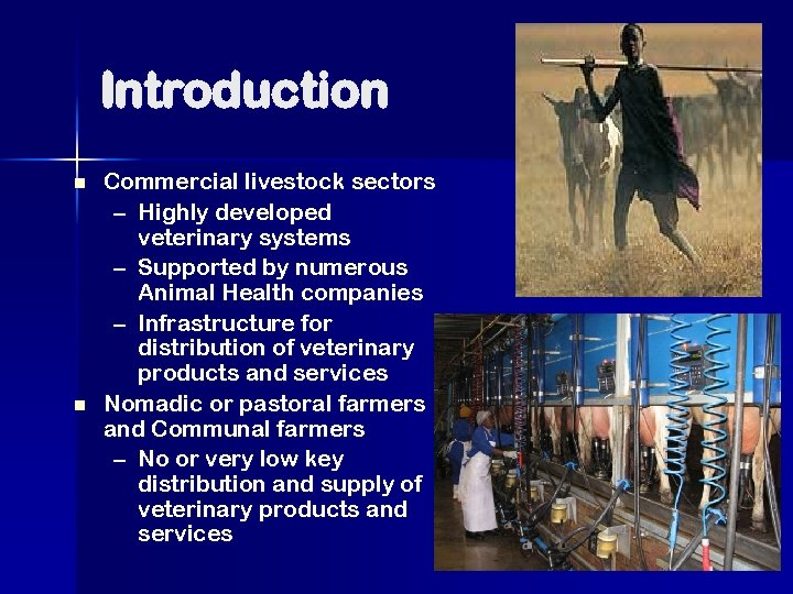 Introduction n n Commercial livestock sectors – Highly developed veterinary systems – Supported by