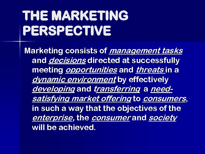THE MARKETING PERSPECTIVE Marketing consists of management tasks and decisions directed at successfully meeting
