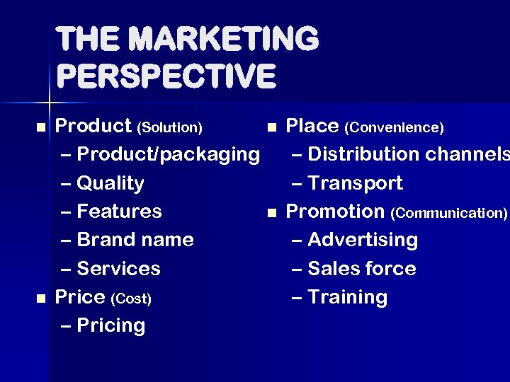THE MARKETING PERSPECTIVE n n Product (Solution) n – Product/packaging – Quality – Features