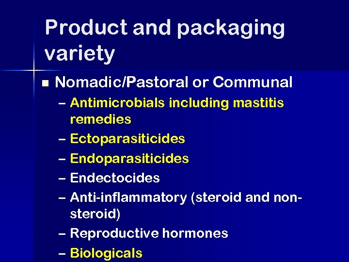 Product and packaging variety n Nomadic/Pastoral or Communal – Antimicrobials including mastitis remedies –