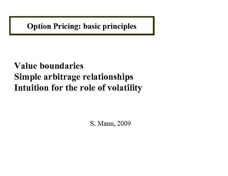 Option Pricing: basic principles Value boundaries Simple arbitrage relationships Intuition for the role of