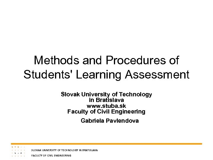 Methods and Procedures of Students' Learning Assessment Slovak University of Technology in Bratislava www.