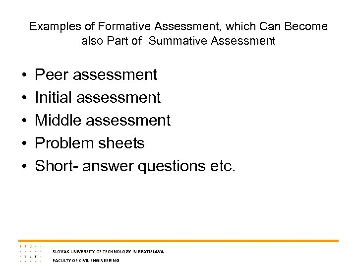 Examples of Formative Assessment, which Can Become also Part of Summative Assessment • •