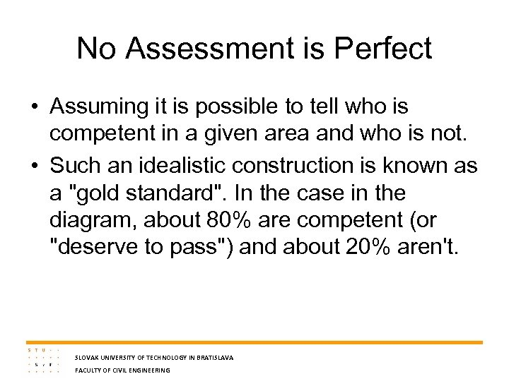 No Assessment is Perfect • Assuming it is possible to tell who is competent