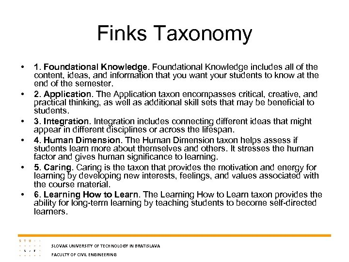 Finks Taxonomy • • • 1. Foundational Knowledge includes all of the content, ideas,
