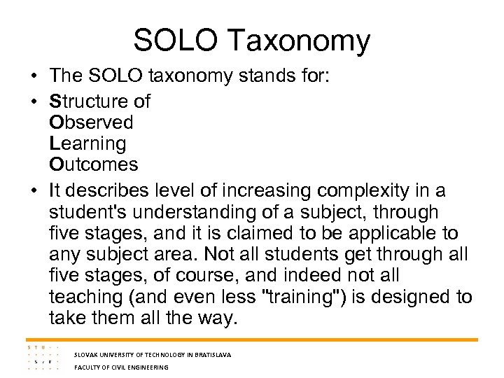 SOLO Taxonomy • The SOLO taxonomy stands for: • Structure of Observed Learning Outcomes