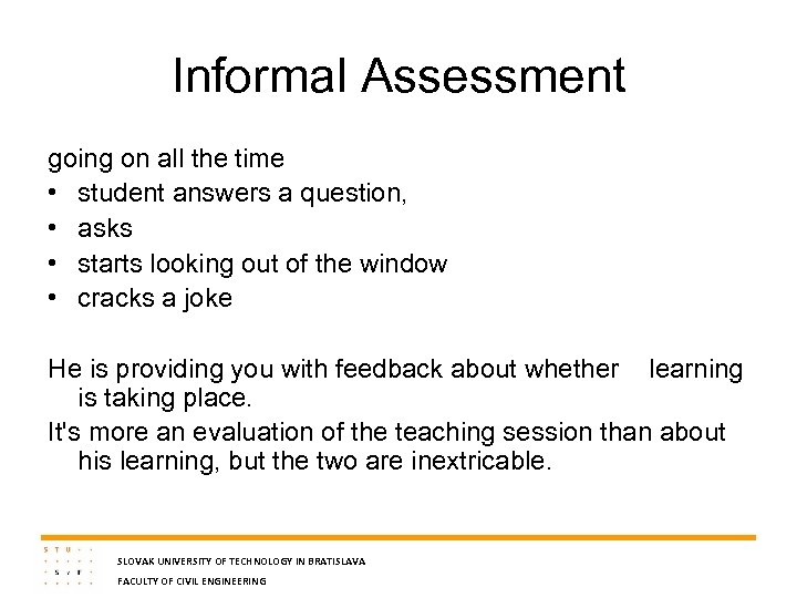 Informal Assessment going on all the time • student answers a question, • asks