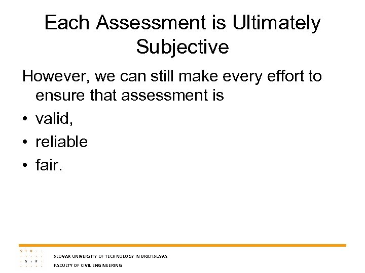 Each Assessment is Ultimately Subjective However, we can still make every effort to ensure
