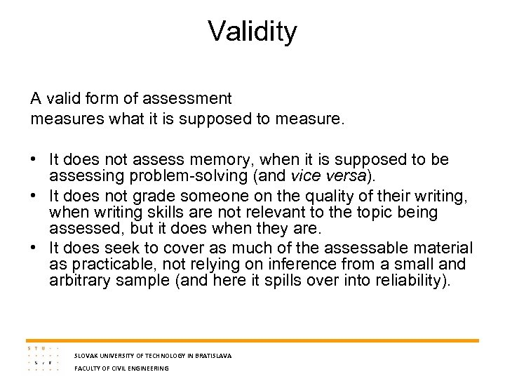 Validity A valid form of assessment measures what it is supposed to measure. •