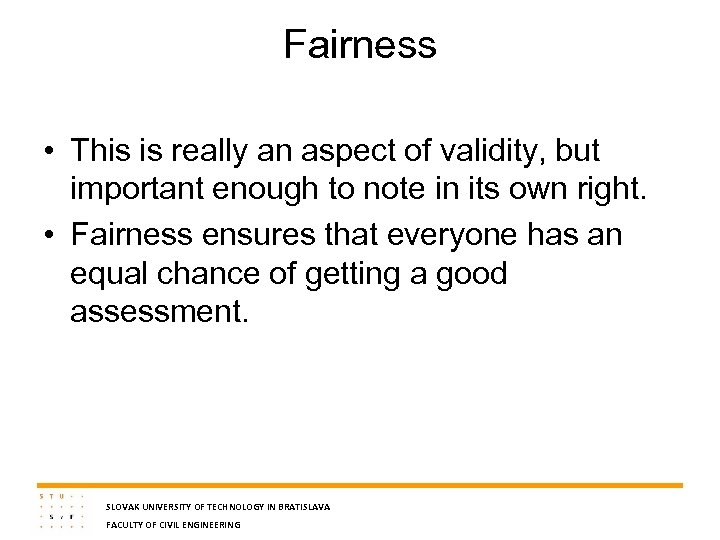 Fairness • This is really an aspect of validity, but important enough to note