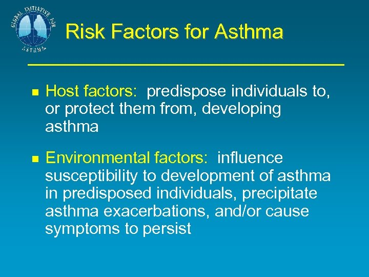 Risk Factors for Asthma Host factors: predispose individuals to, or protect them from, developing