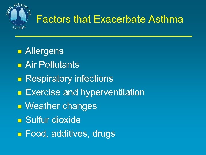 Factors that Exacerbate Asthma Allergens Air Pollutants Respiratory infections Exercise and hyperventilation Weather changes