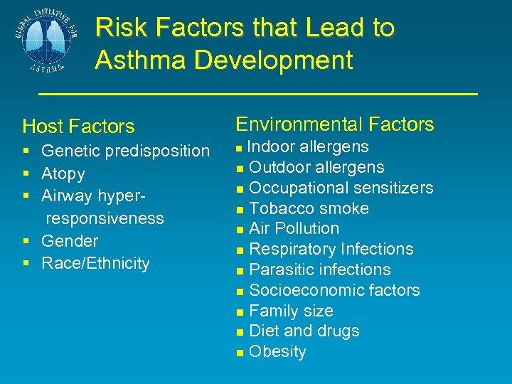 Risk Factors that Lead to Asthma Development Host Factors Environmental Factors § Genetic predisposition