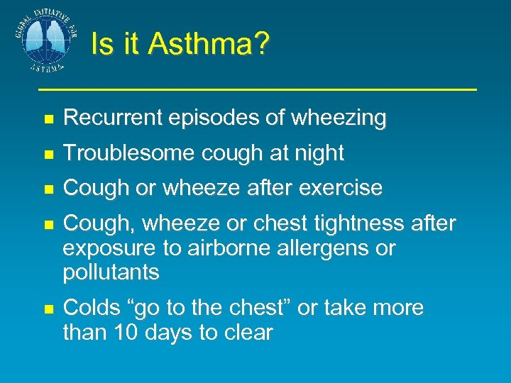 Is it Asthma? Recurrent episodes of wheezing Troublesome cough at night Cough or wheeze