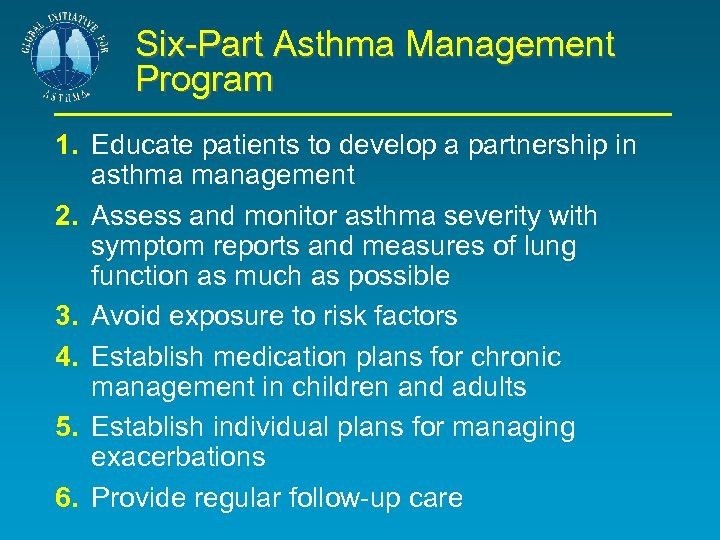 Six-Part Asthma Management Program 1. Educate patients to develop a partnership in asthma management