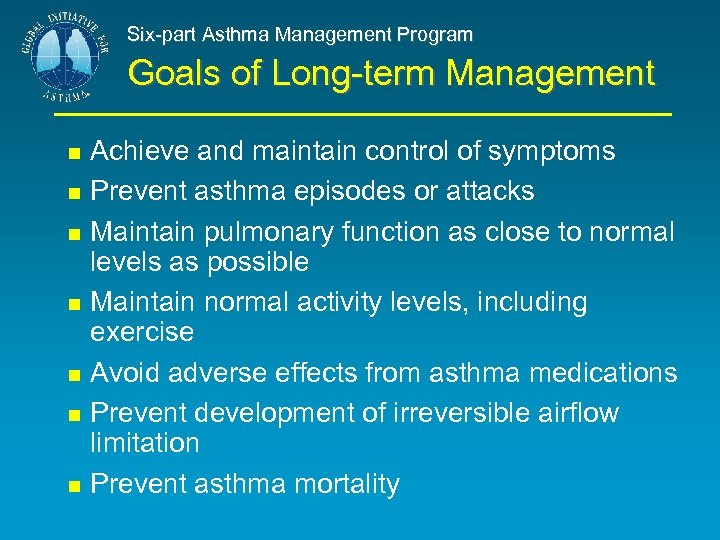 Six-part Asthma Management Program Goals of Long-term Management Achieve and maintain control of symptoms