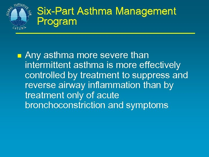 Six-Part Asthma Management Program Any asthma more severe than intermittent asthma is more effectively