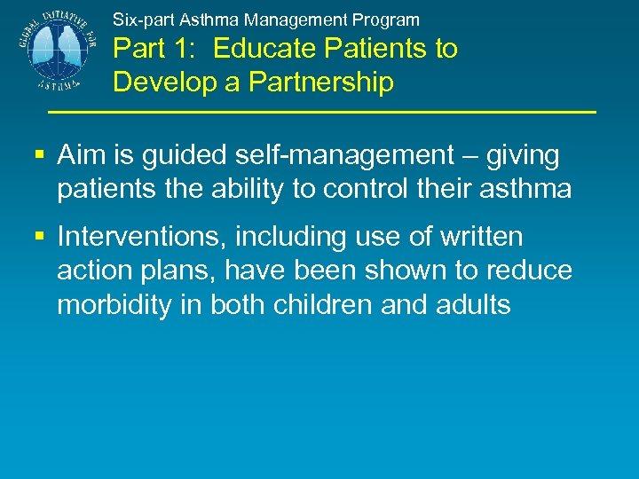 Six-part Asthma Management Program Part 1: Educate Patients to Develop a Partnership § Aim