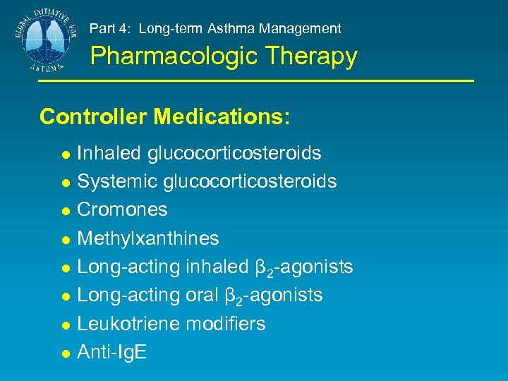 Part 4: Long-term Asthma Management Pharmacologic Therapy Controller Medications: Inhaled glucocorticosteroids Systemic glucocorticosteroids Cromones