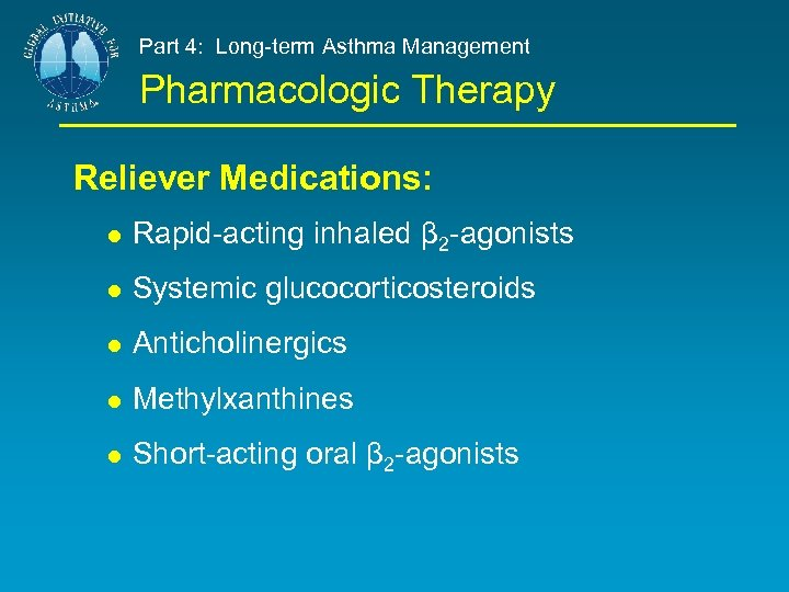 Part 4: Long-term Asthma Management Pharmacologic Therapy Reliever Medications: Rapid-acting inhaled β 2 -agonists