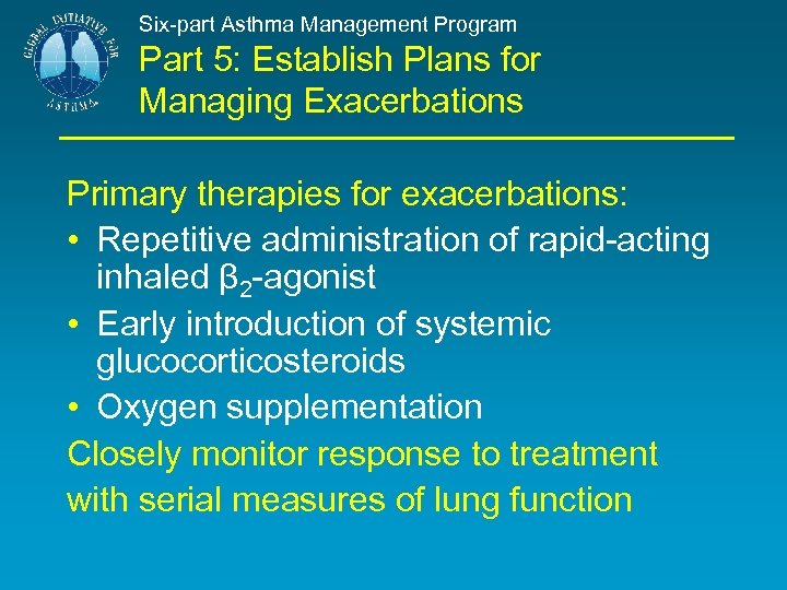 Six-part Asthma Management Program Part 5: Establish Plans for Managing Exacerbations Primary therapies for