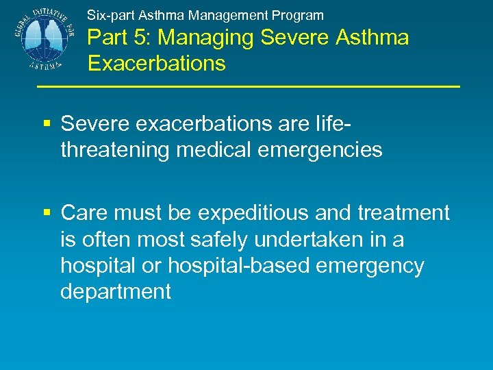 Six-part Asthma Management Program Part 5: Managing Severe Asthma Exacerbations § Severe exacerbations are