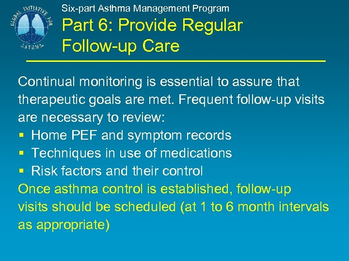 Six-part Asthma Management Program Part 6: Provide Regular Follow-up Care Continual monitoring is essential