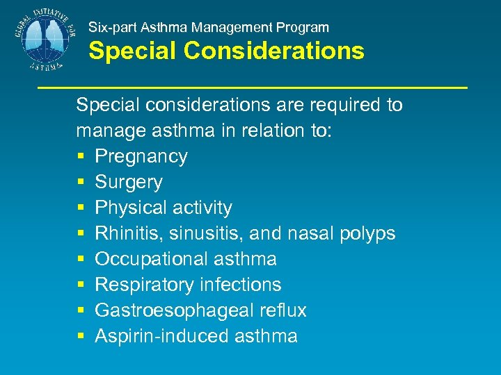 Six-part Asthma Management Program Special Considerations Special considerations are required to manage asthma in