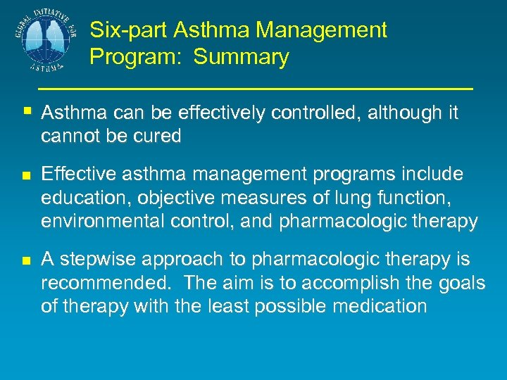 Six-part Asthma Management Program: Summary § Asthma can be effectively controlled, although it cannot