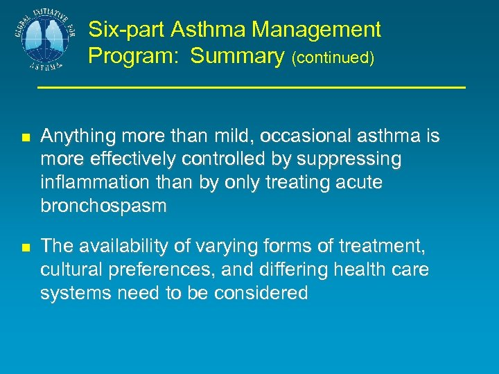 Six-part Asthma Management Program: Summary (continued) Anything more than mild, occasional asthma is more