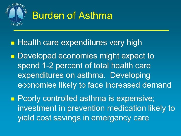 Burden of Asthma Health care expenditures very high Developed economies might expect to spend