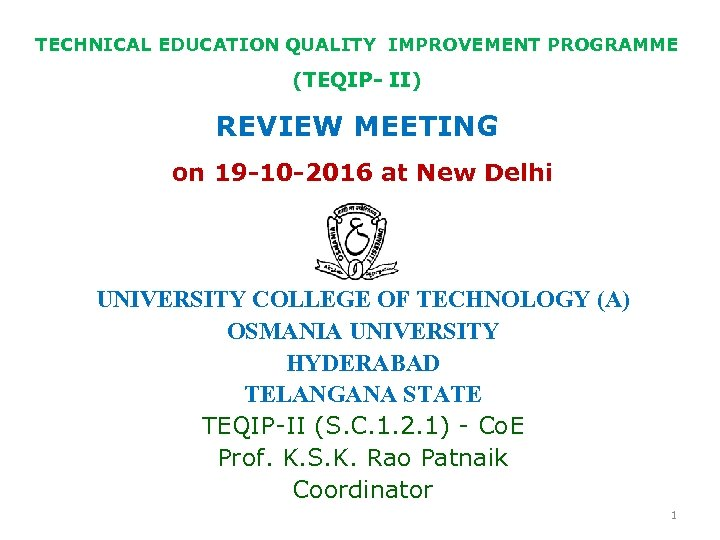 TECHNICAL EDUCATION QUALITY IMPROVEMENT PROGRAMME (TEQIP- II) REVIEW MEETING on 19 -10 -2016 at