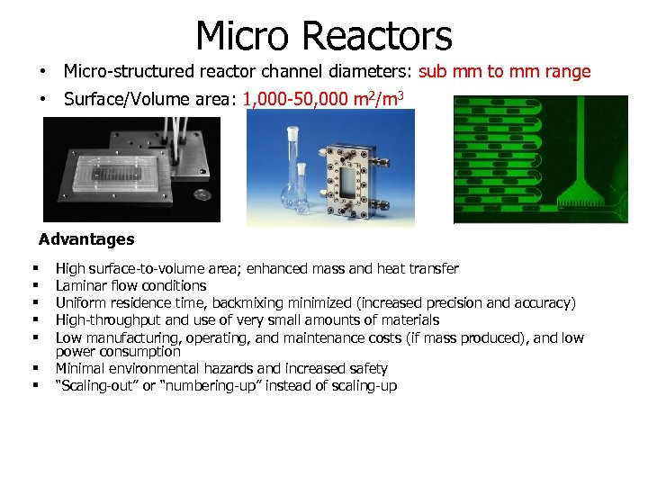 Micro Reactors • Micro-structured reactor channel diameters: sub mm to mm range • Surface/Volume