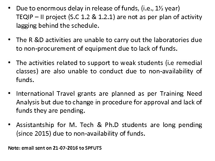 • Due to enormous delay in release of funds, (i. e. , 1½