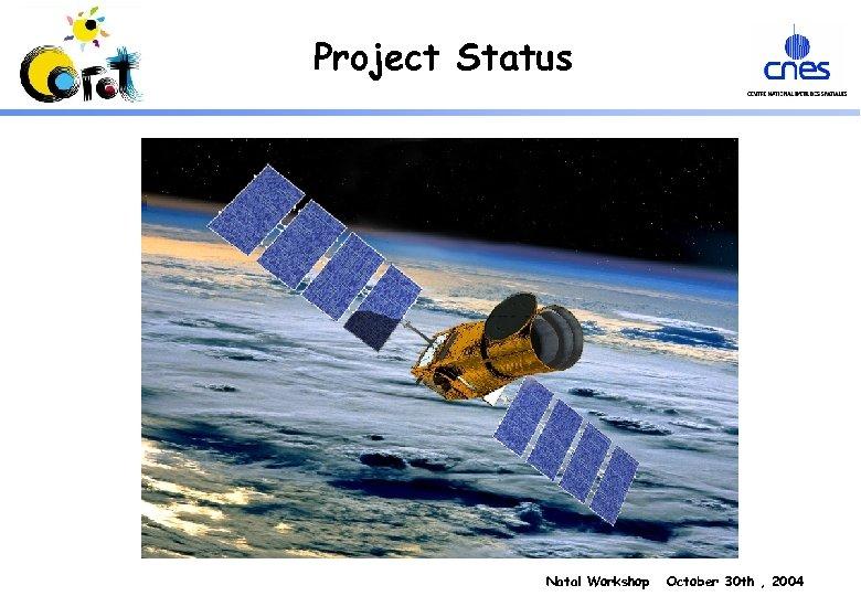 Project Status Natal Workshop October 30 th , 2004