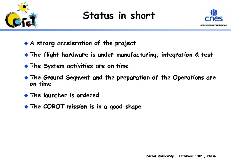 Status in short u A strong acceleration of the project u The flight hardware