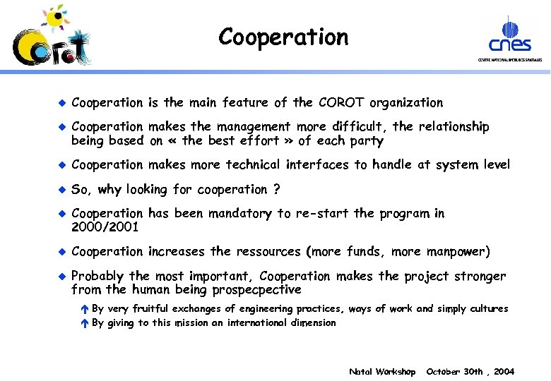 Cooperation u u Cooperation is the main feature of the COROT organization Cooperation makes