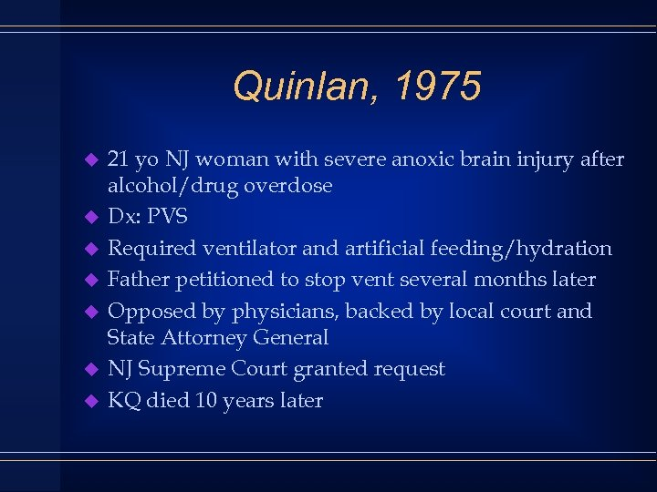 Quinlan, 1975 u u u u 21 yo NJ woman with severe anoxic brain