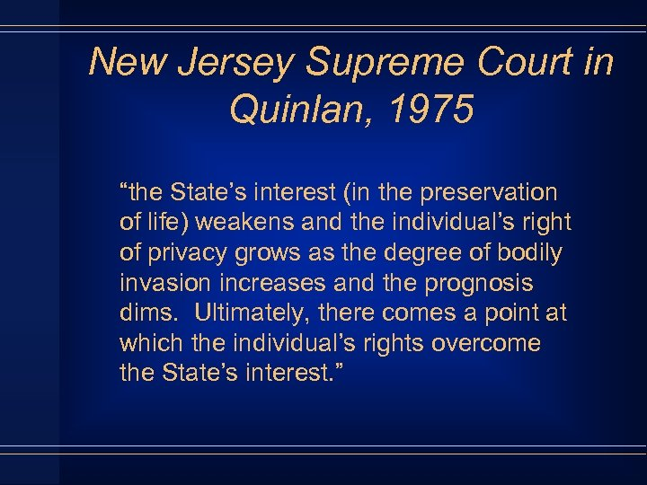 "New Jersey Supreme Court in Quinlan, 1975 ""the State's interest (in the preservation of"