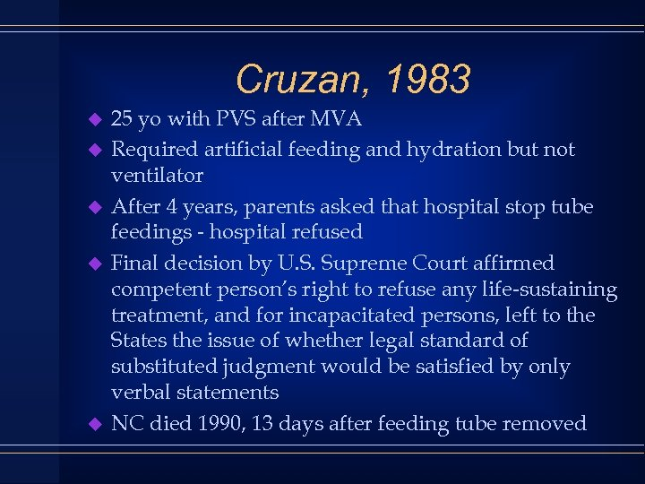 Cruzan, 1983 u u u 25 yo with PVS after MVA Required artificial feeding
