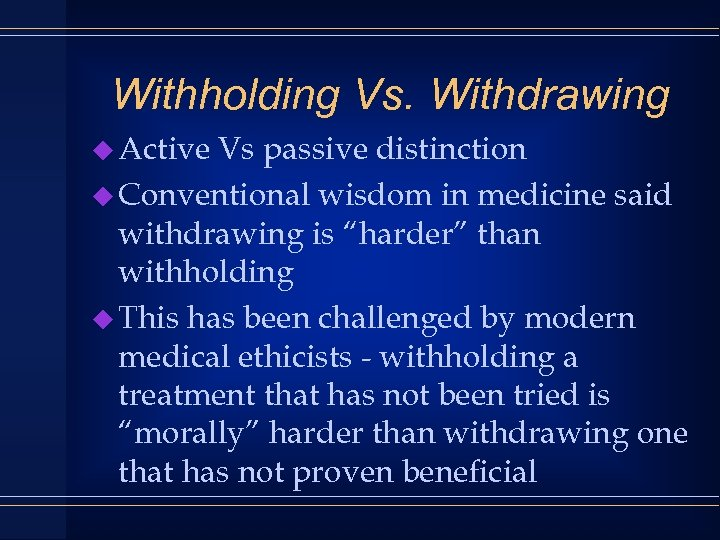 Withholding Vs. Withdrawing u Active Vs passive distinction u Conventional wisdom in medicine said