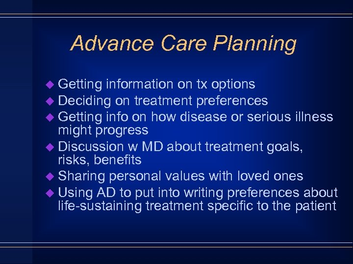 Advance Care Planning u Getting information on tx options u Deciding on treatment preferences