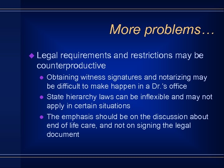 More problems… u Legal requirements and restrictions may be counterproductive l l l Obtaining
