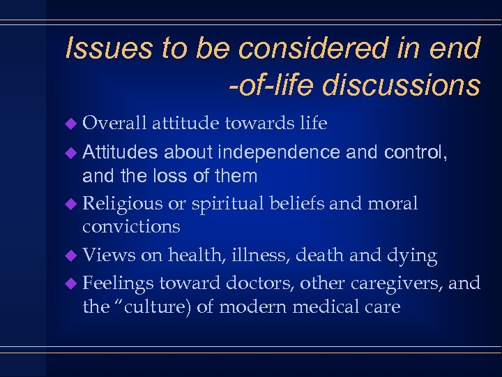 Issues to be considered in end -of-life discussions u Overall attitude towards life u